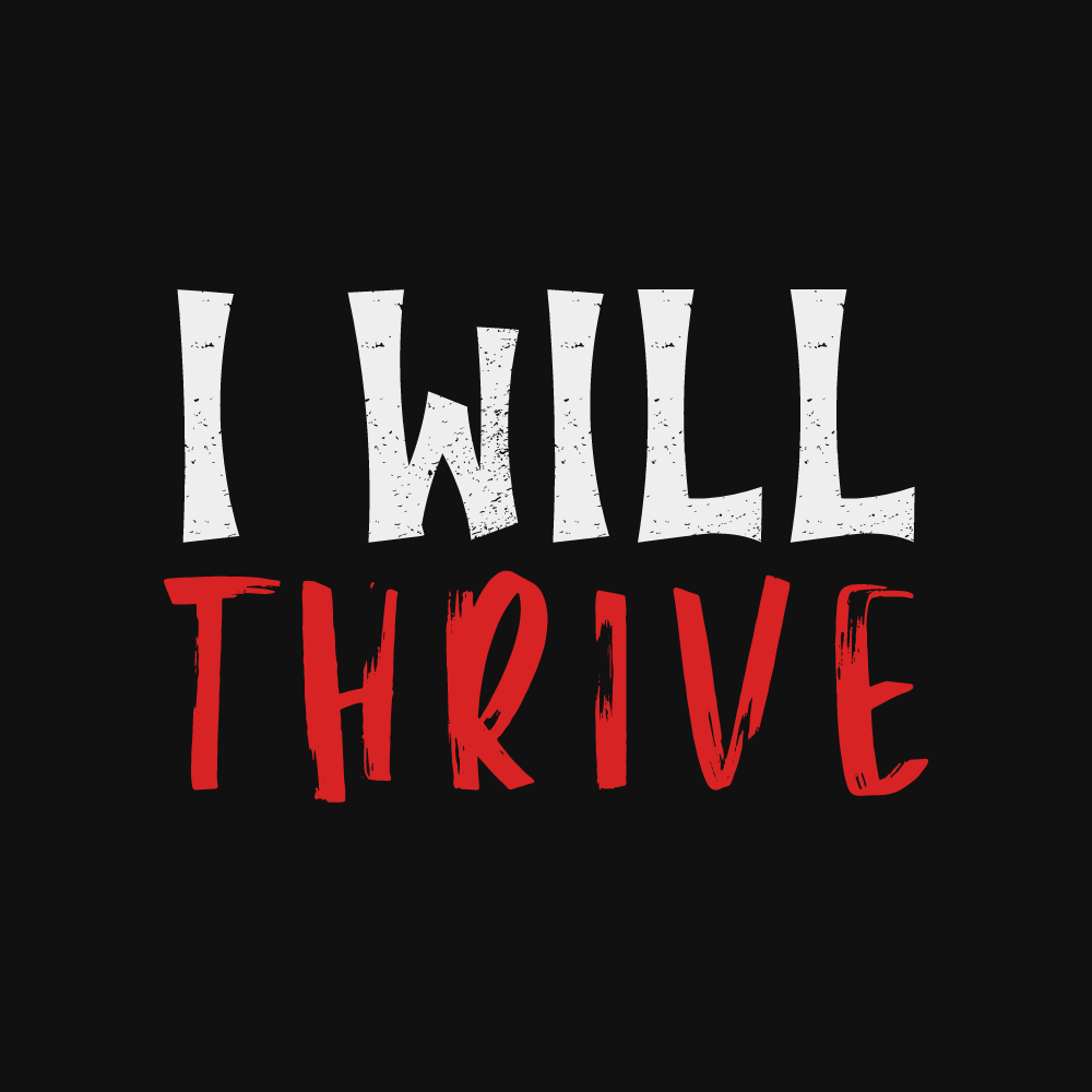 I Will Thrive is the backbone of the mindset that will get my to my financial goals.