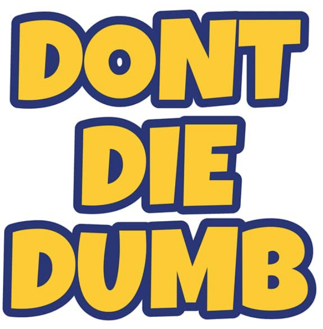 A personal power pact of Don't Die Dumb is a simple but powerful reminder to live and live now!